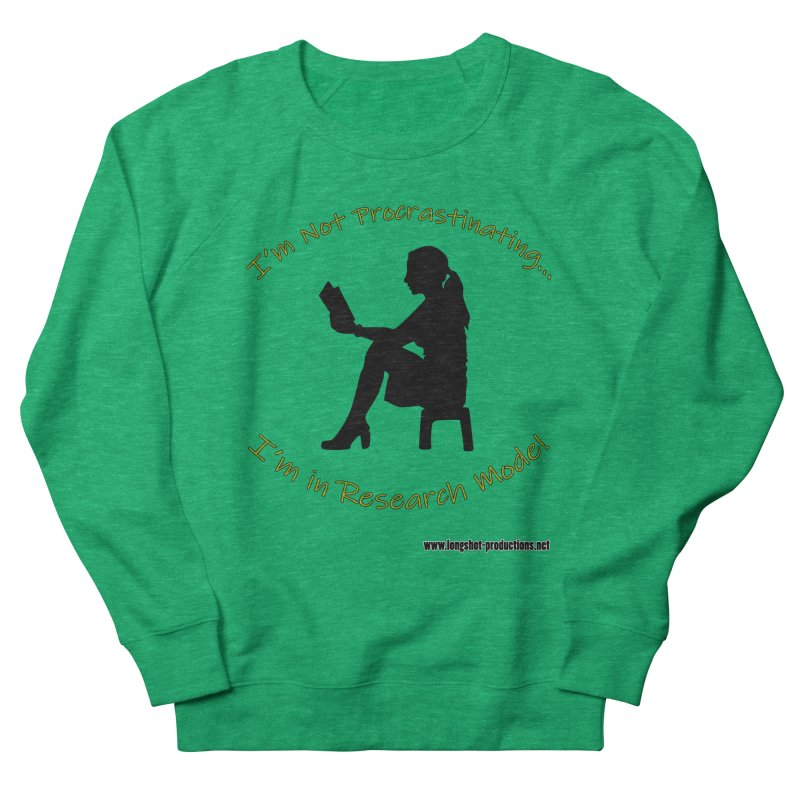 I'm Not Procrastinating...I'm in Research Mode! (Reading Woman) Women's Sweatshirt by Author Centric Designs By Longshot Productions