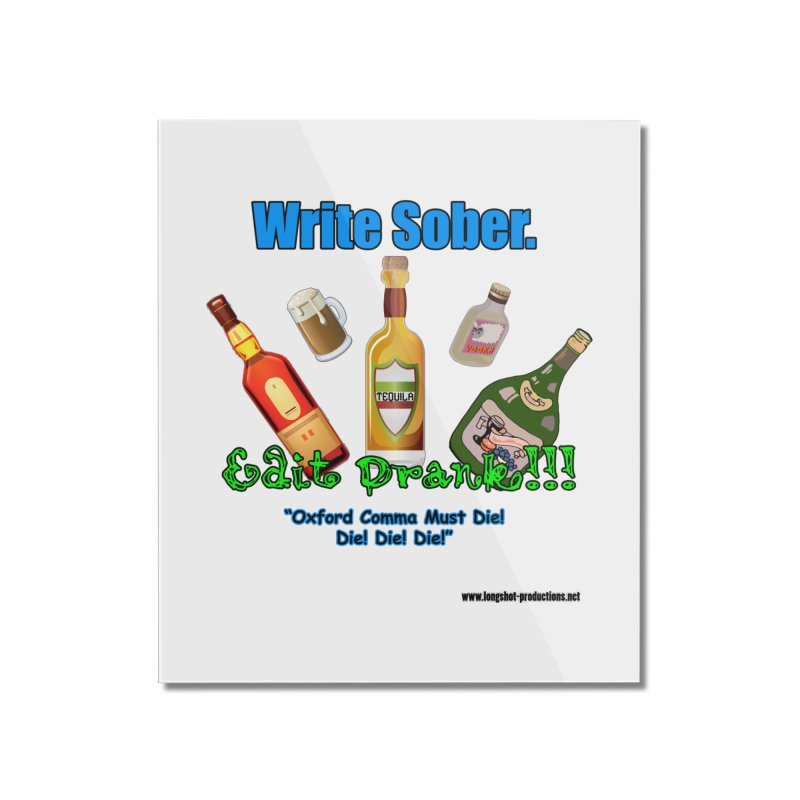 Write Sober. Edit Drunk. Home Mounted Acrylic Print by Author Centric Designs By Longshot Productions