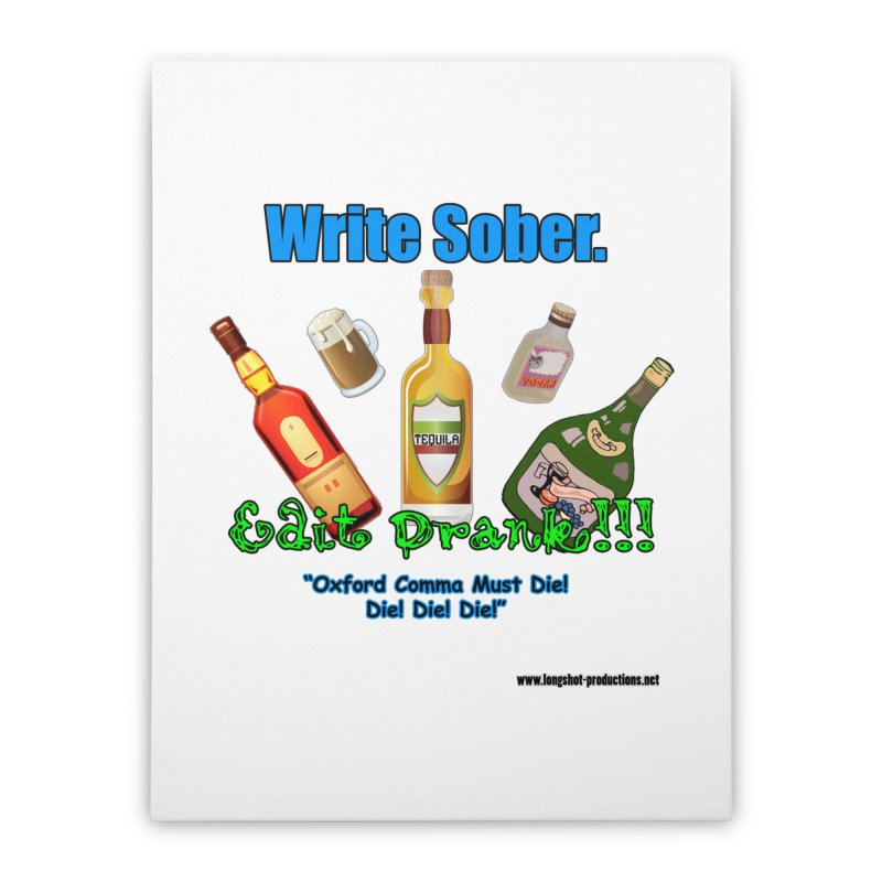 Write Sober. Edit Drunk. Home Stretched Canvas by Author Centric Designs By Longshot Productions