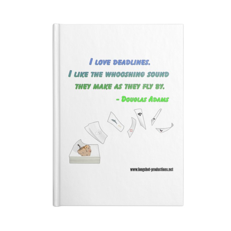 Deadlines Due in 42 Accessories Notebook by Author Centric Designs By Longshot Productions