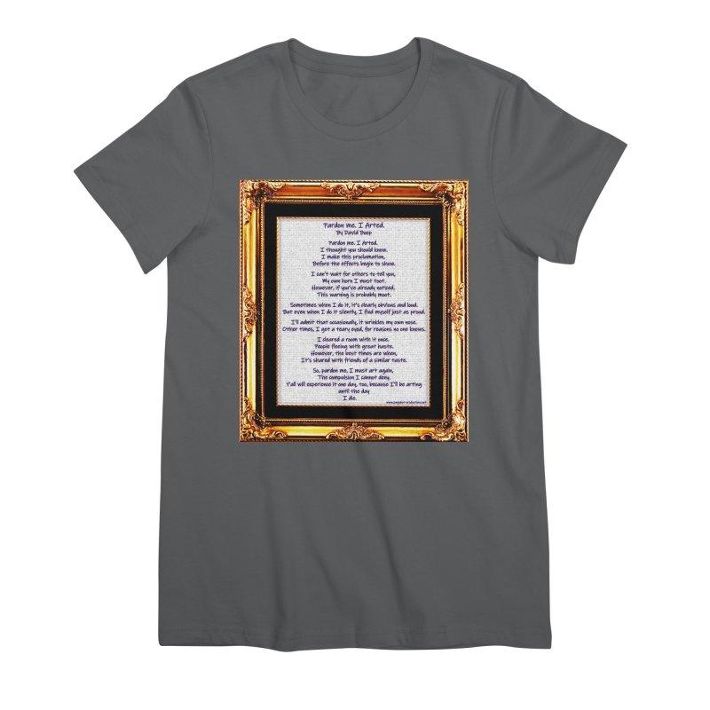 Pardon Me. I Arted. Women's T-Shirt by Author Centric Designs By Longshot Productions