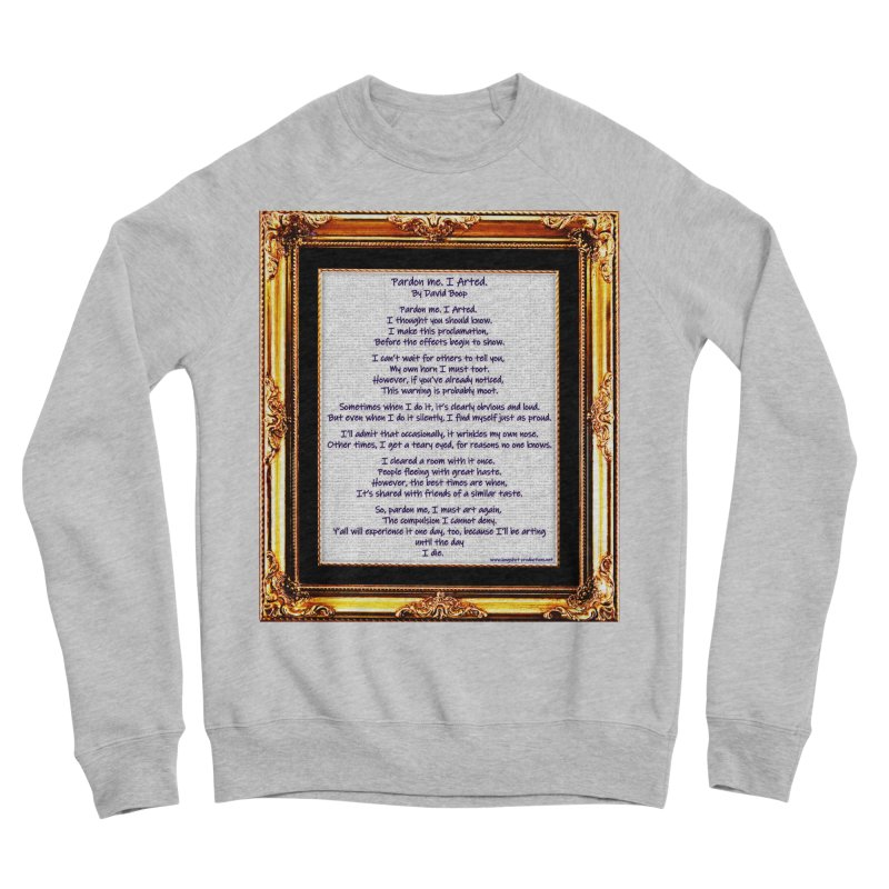 Pardon Me. I Arted. Women's Sweatshirt by Author Centric Designs By Longshot Productions