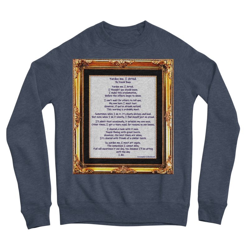 Pardon Me. I Arted. Women's Sweatshirt by Author Centric Designs By Longshot Productions