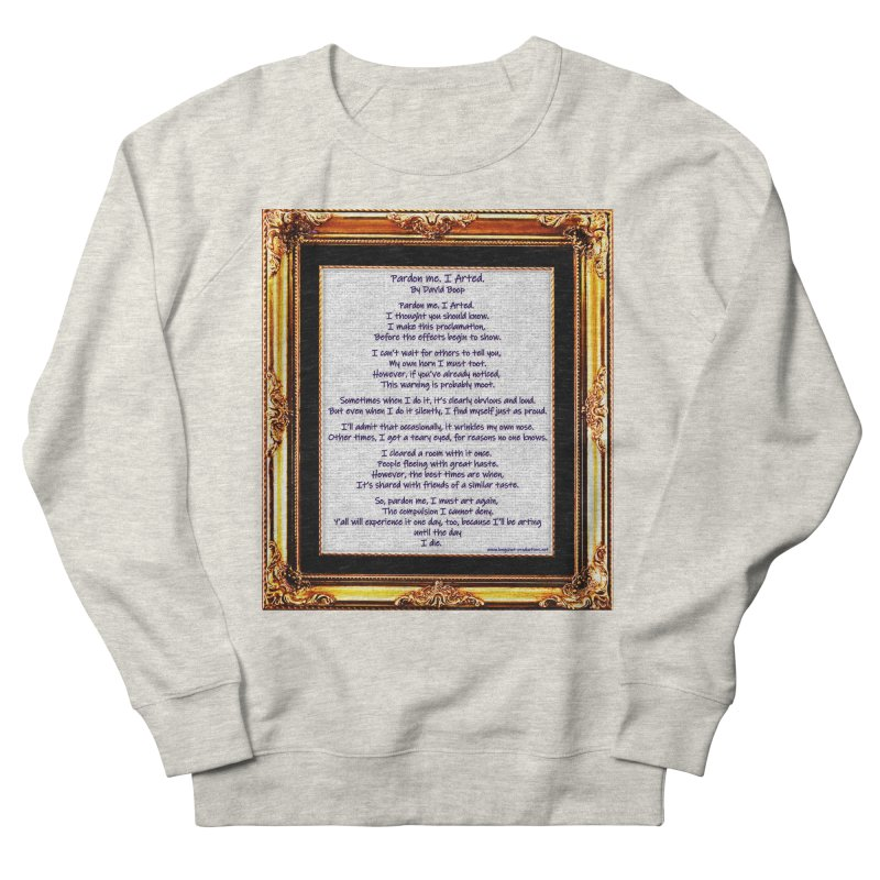Pardon Me. I Arted. Men's Sweatshirt by Author Centric Designs By Longshot Productions