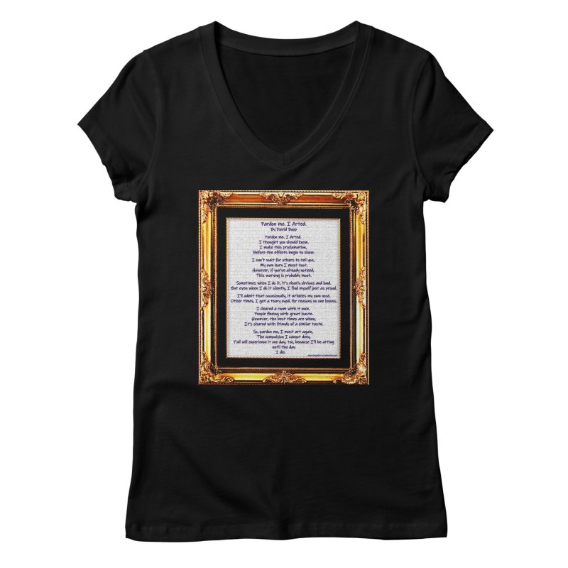 Pardon Me. I Arted. Women's V-Neck by Author Centric Designs By Longshot Productions