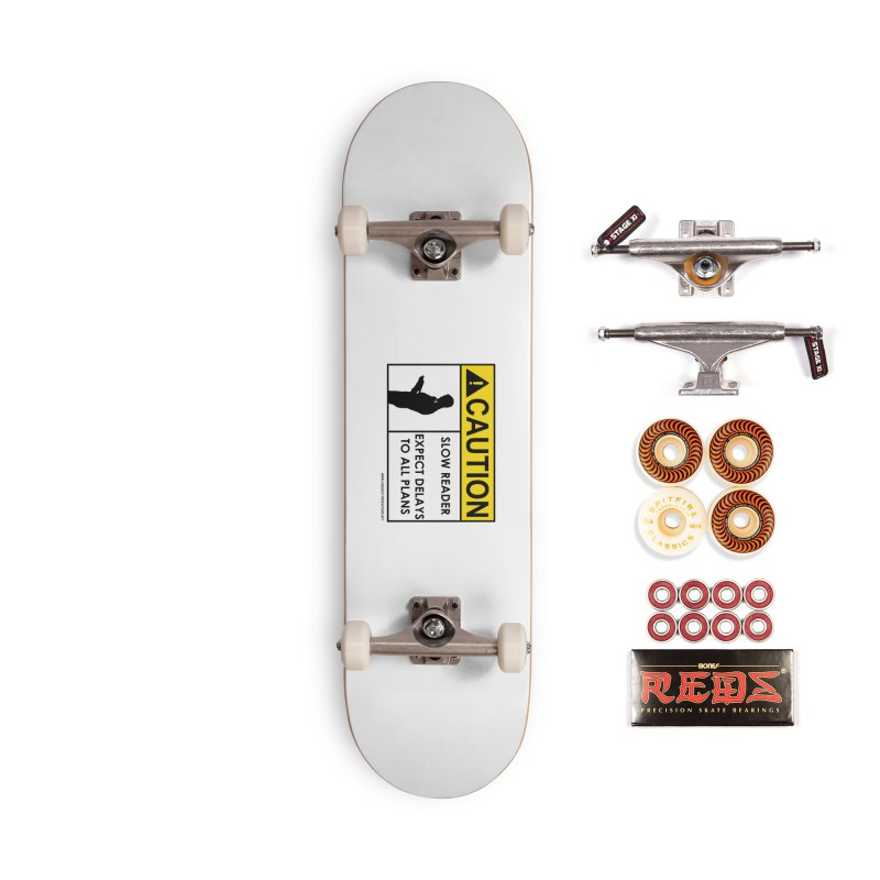 Slow Reader - Expect Delays (Male) Accessories Skateboard by Author Centric Designs By Longshot Productions
