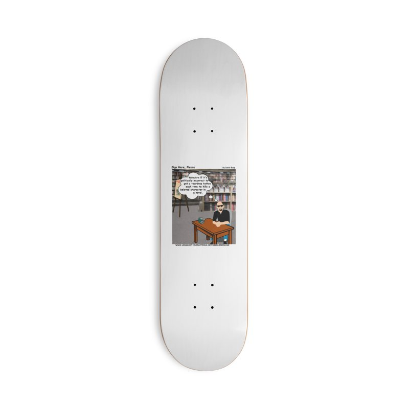 Sign Here Please - Teardrop Accessories Skateboard by Author Centric Designs By Longshot Productions