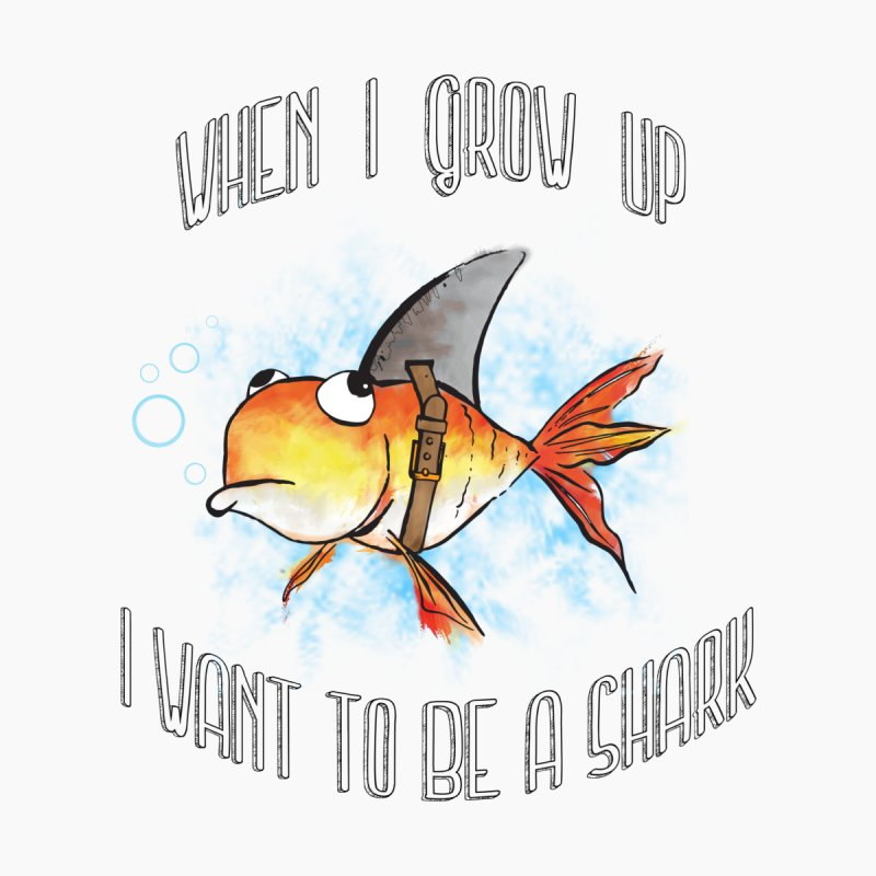 I want to be a shark None  by Loremnzo's Artist Shop
