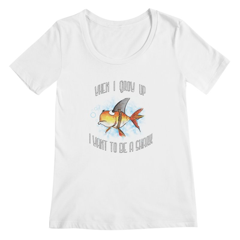 I want to be a shark Women's Scoopneck by Loremnzo's Artist Shop