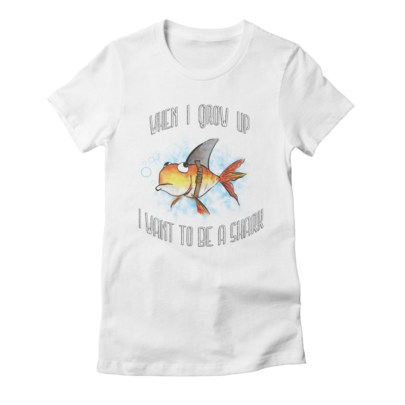 I want to be a shark Women's Fitted T-Shirt by Loremnzo's Artist Shop