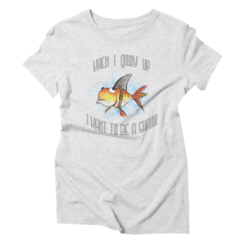 I want to be a shark Women's Triblend T-Shirt by Loremnzo's Artist Shop