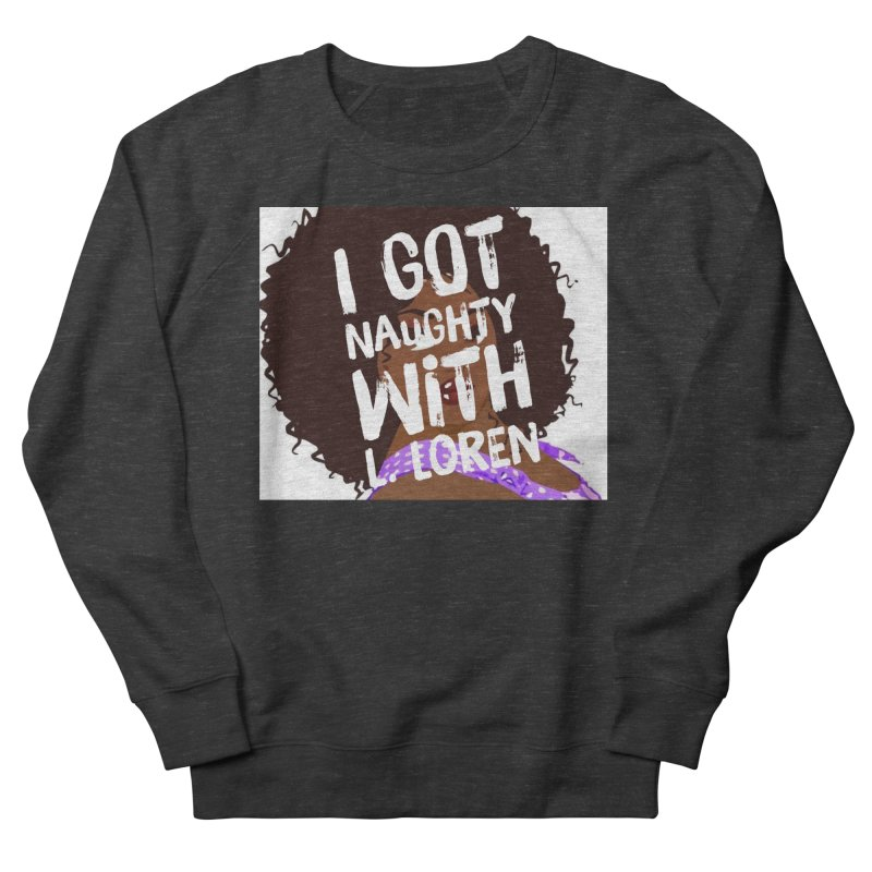 Naughty L Women's Sweatshirt by Loverotica's Artist Shop