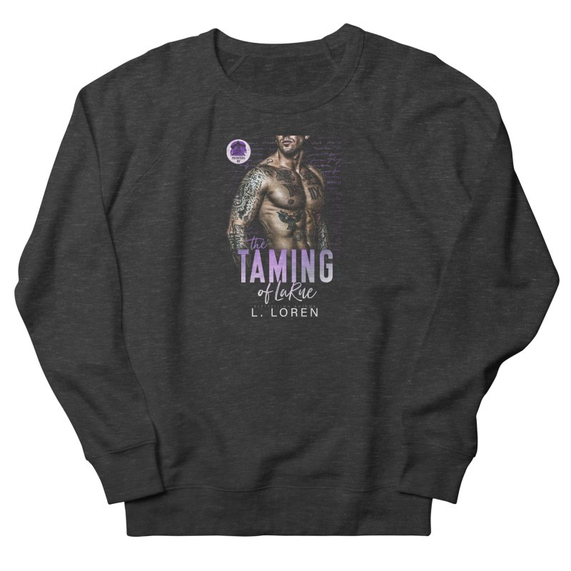 The Taming of LaRue Women's Sweatshirt by Loverotica's Artist Shop