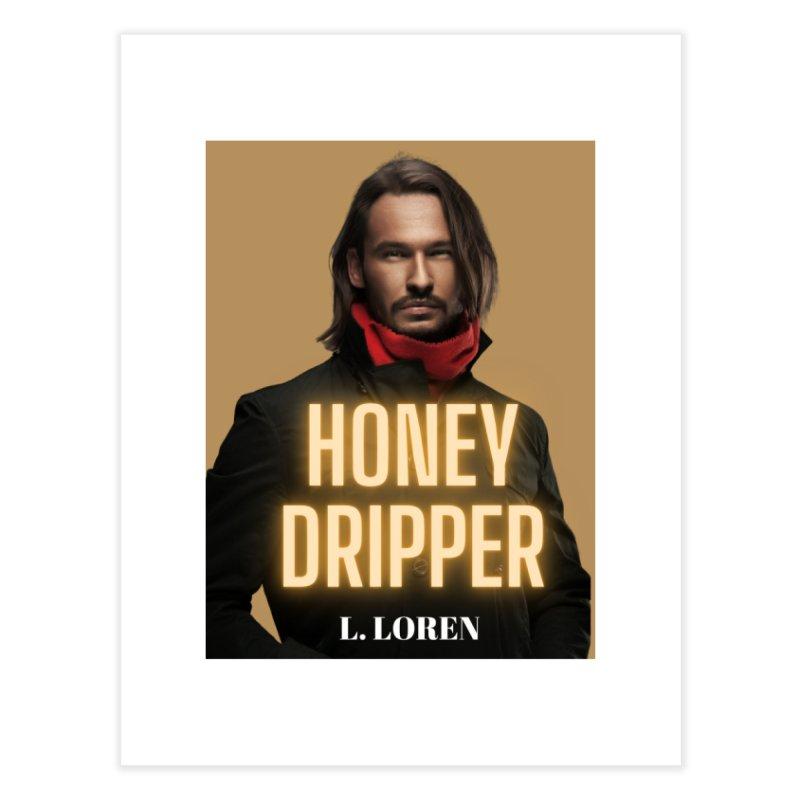 Honey Dripper Home Fine Art Print by Loverotica's Artist Shop