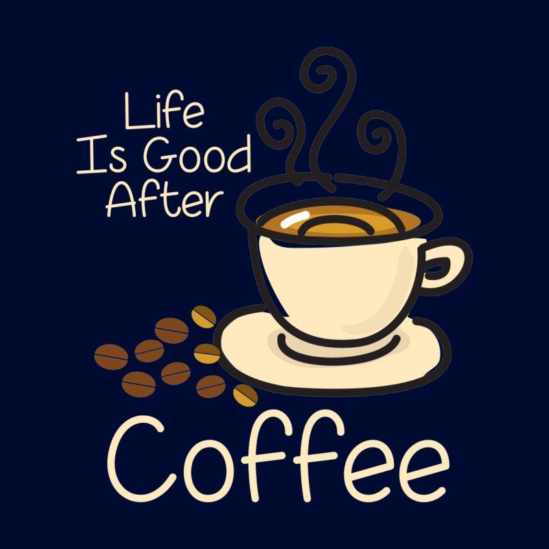 Life Is Good After Coffee T-Shirt | best funcle t shirt seller t shirt  Lucky t shirt