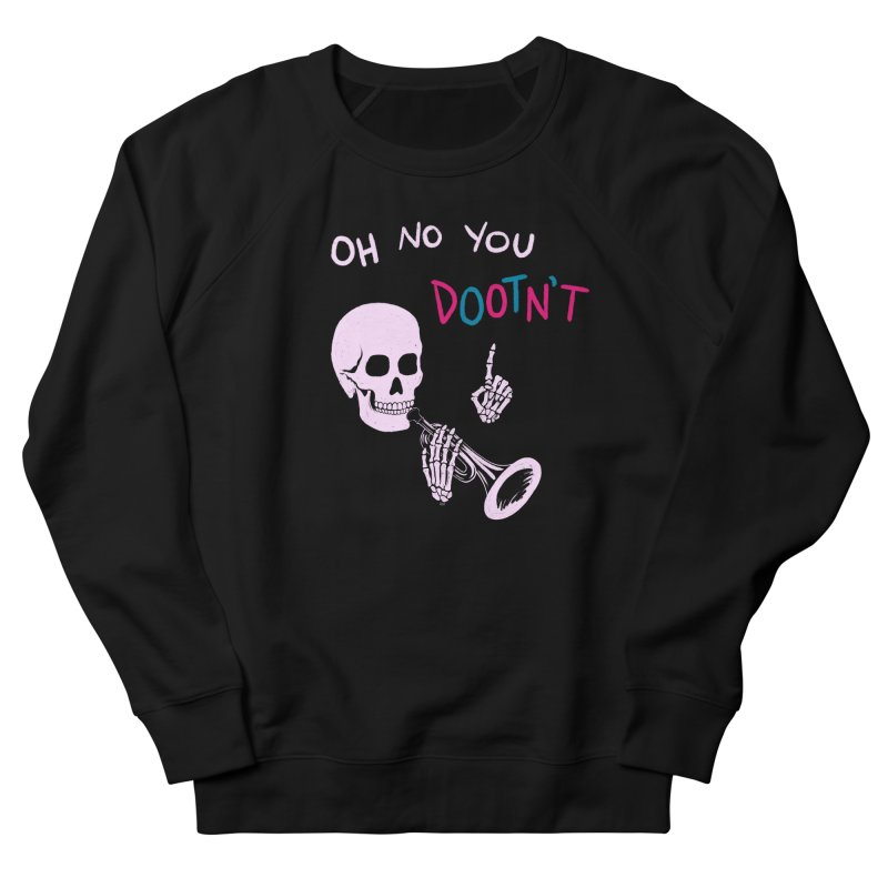Oh No You Dootn't Straight Cut Sweatshirt by Lupi Art + Illustration