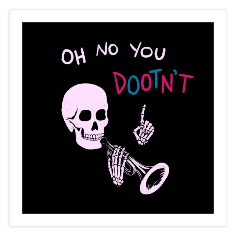 Oh No You Dootn't Home Fine Art Print by Lupi Art + Illustration