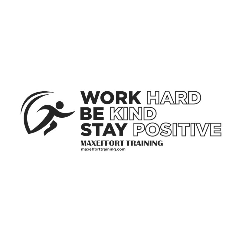 Work Hard/Be Kind (update) by Max Effort Training