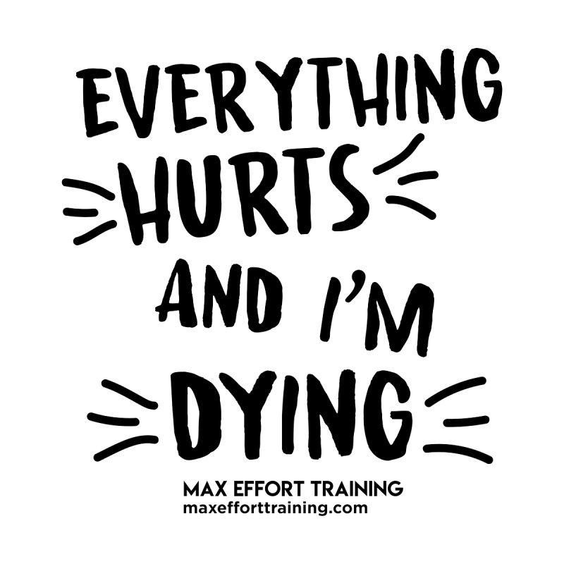 Everything Hurts! Accessories Face Mask by Max Effort Training
