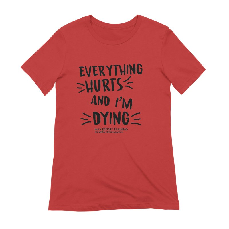 Everything Hurts! Women's Extra Soft T-Shirt by Max Effort Training