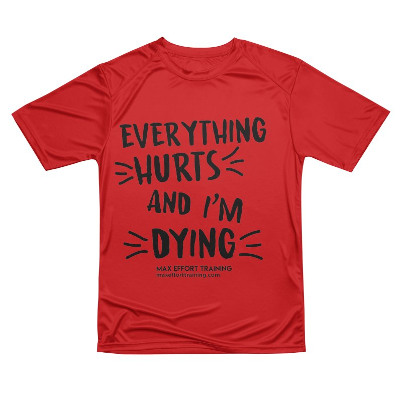 Everything Hurts! Men's Performance T-Shirt by Max Effort Training