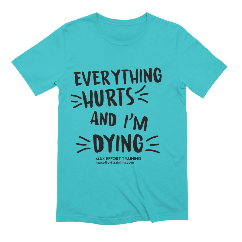 Everything Hurts! Men's Extra Soft T-Shirt by Max Effort Training