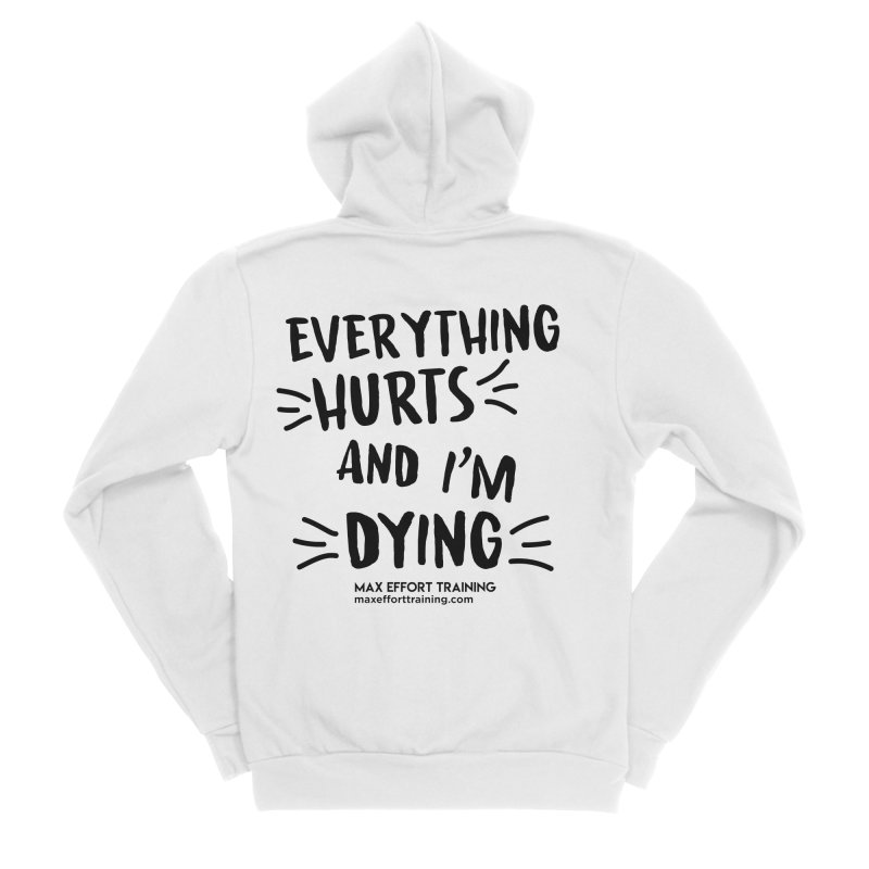 Everything Hurts! Women's Zip-Up Hoody by Max Effort Training