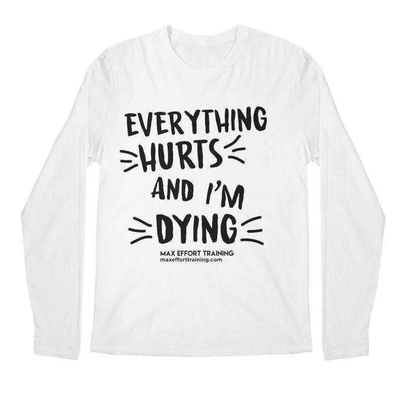 Everything Hurts! Men's Regular Longsleeve T-Shirt by Max Effort Training