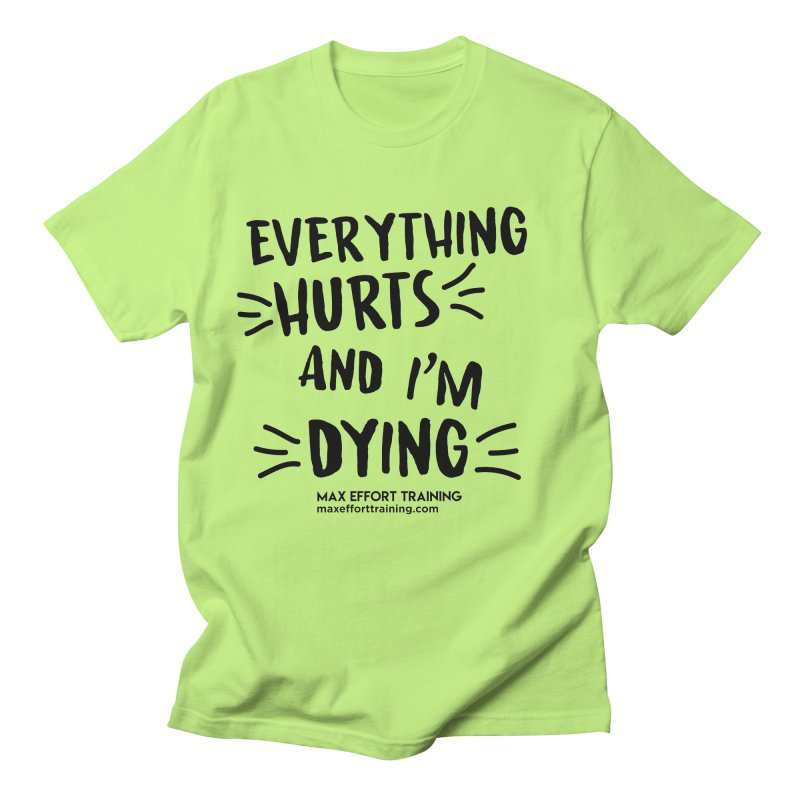 Everything Hurts! Women's Regular Unisex T-Shirt by Max Effort Training