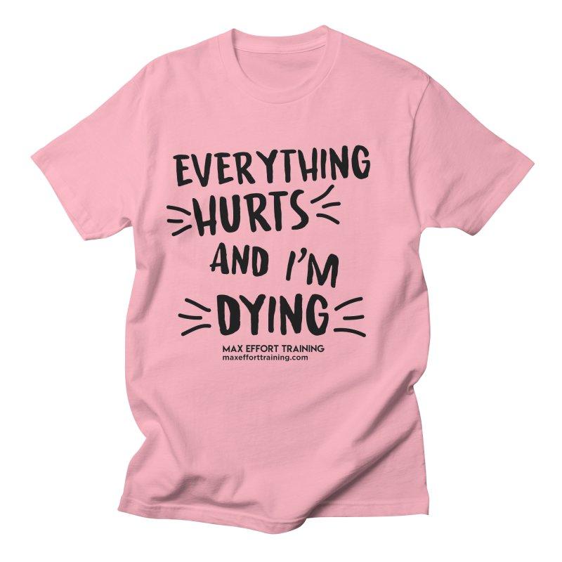 Everything Hurts! Women's Regular Unisex T-Shirt by Max Effort Training