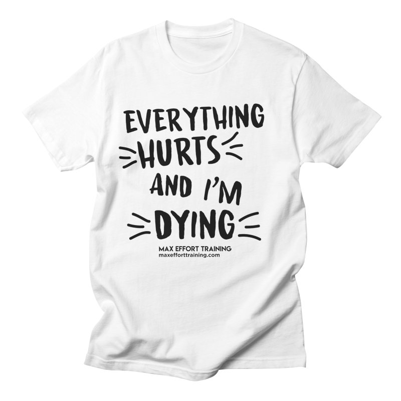 Everything Hurts! Men's Regular T-Shirt by Max Effort Training
