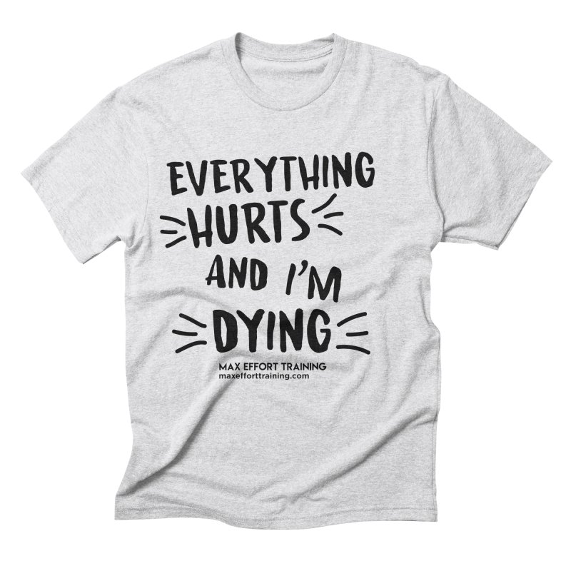 Everything Hurts! Men's Triblend T-Shirt by Max Effort Training