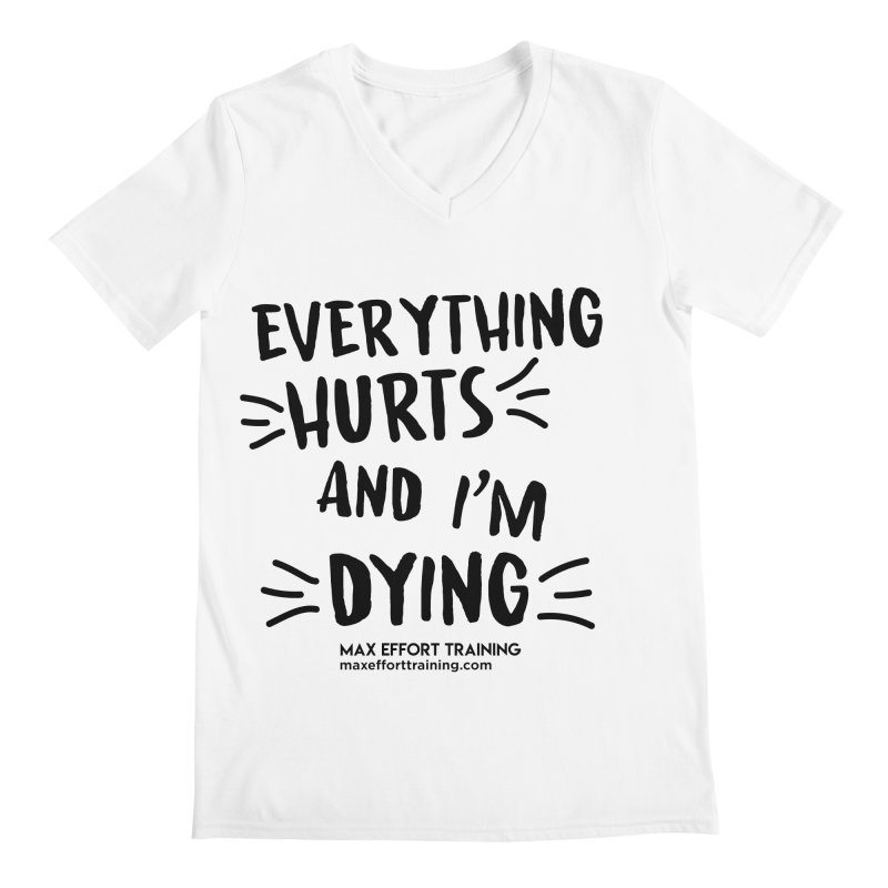 Everything Hurts! Men's Regular V-Neck by Max Effort Training