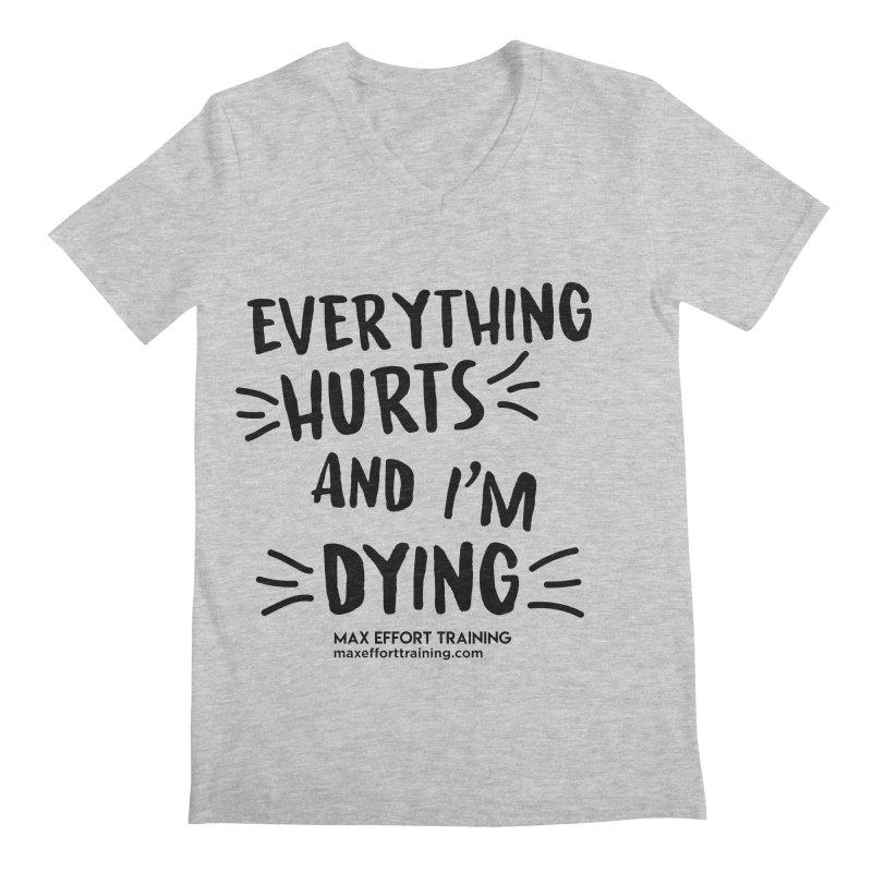 Everything Hurts! Men's Regular V-Neck by Max Effort Training