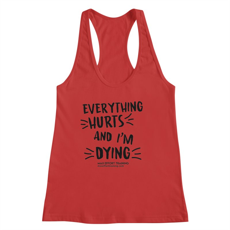 Everything Hurts! Women's Racerback Tank by Max Effort Training