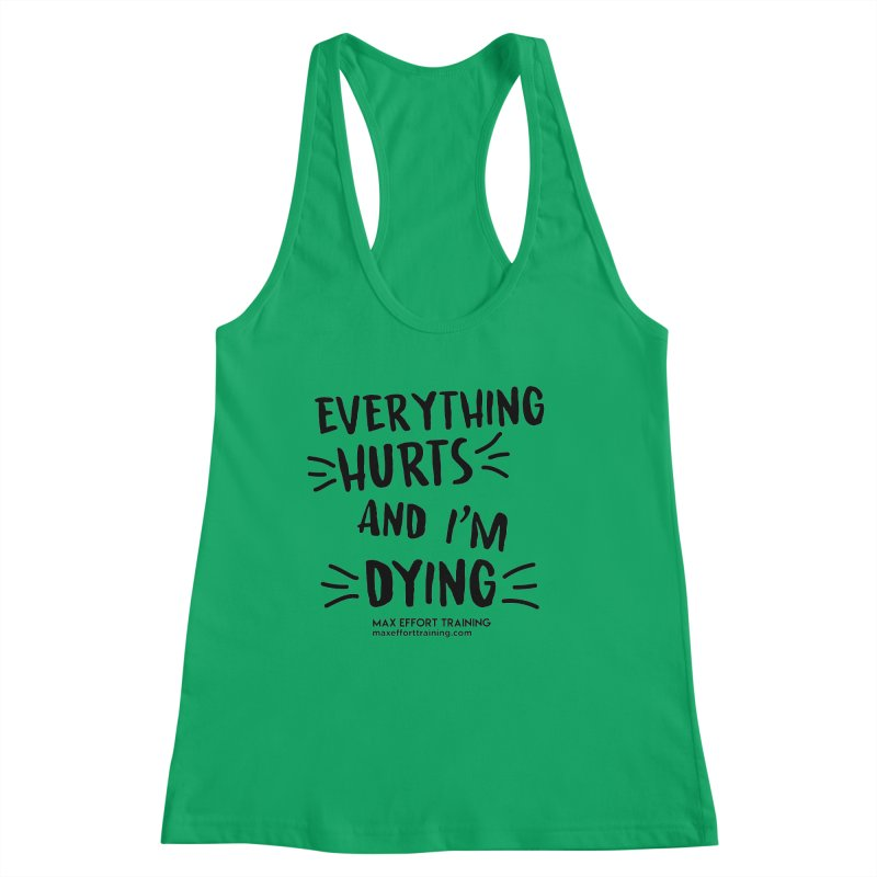 Everything Hurts! Women's Tank by Max Effort Training