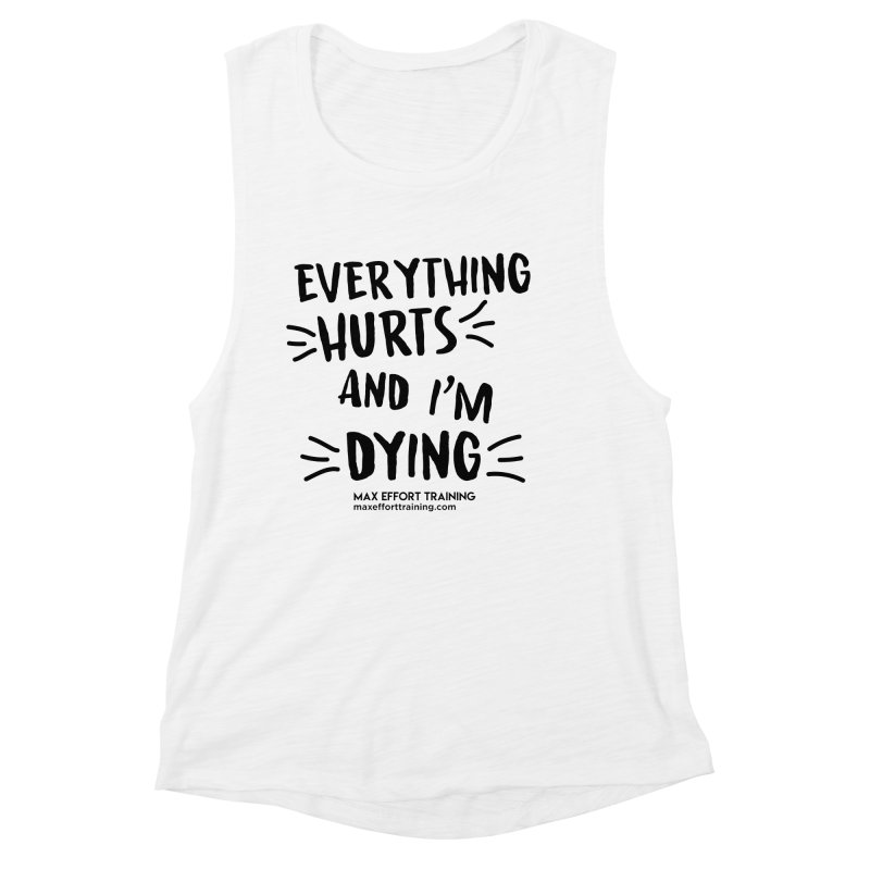 Everything Hurts! Women's Muscle Tank by Max Effort Training