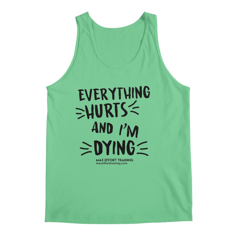 Everything Hurts! Men's Tank by Max Effort Training