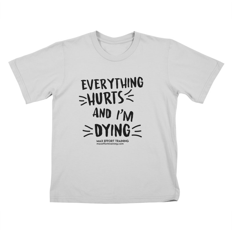 Everything Hurts! Kids T-Shirt by Max Effort Training
