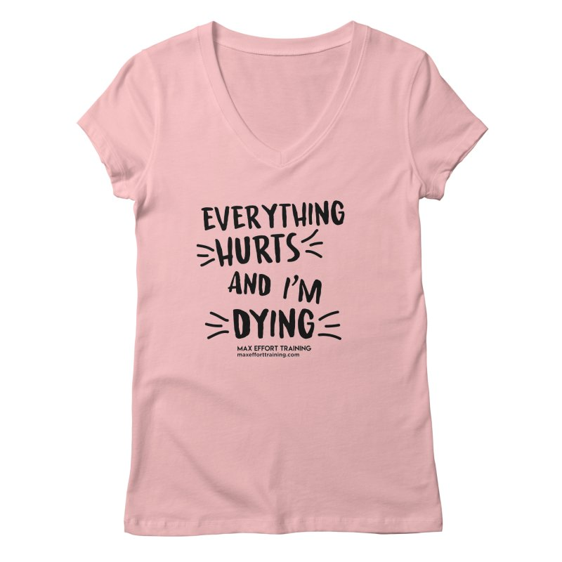 Everything Hurts! Women's Regular V-Neck by Max Effort Training