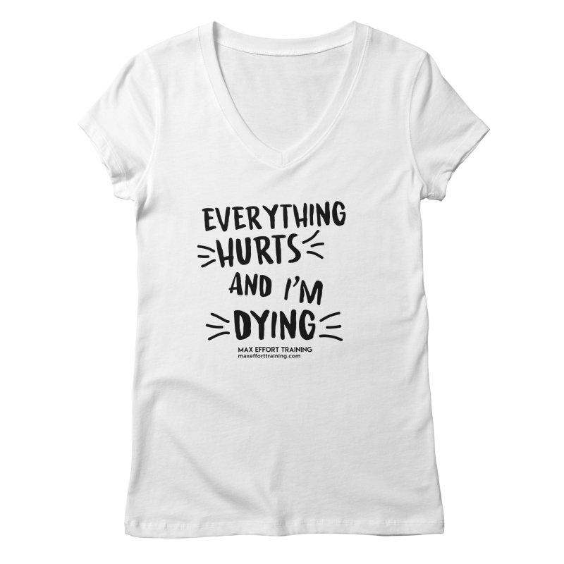 Everything Hurts! Women's Regular V-Neck by Max Effort Training