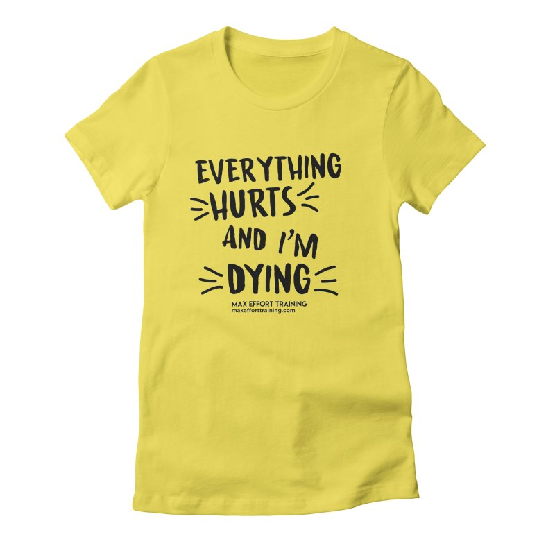 Everything Hurts! Women's T-Shirt by Max Effort Training