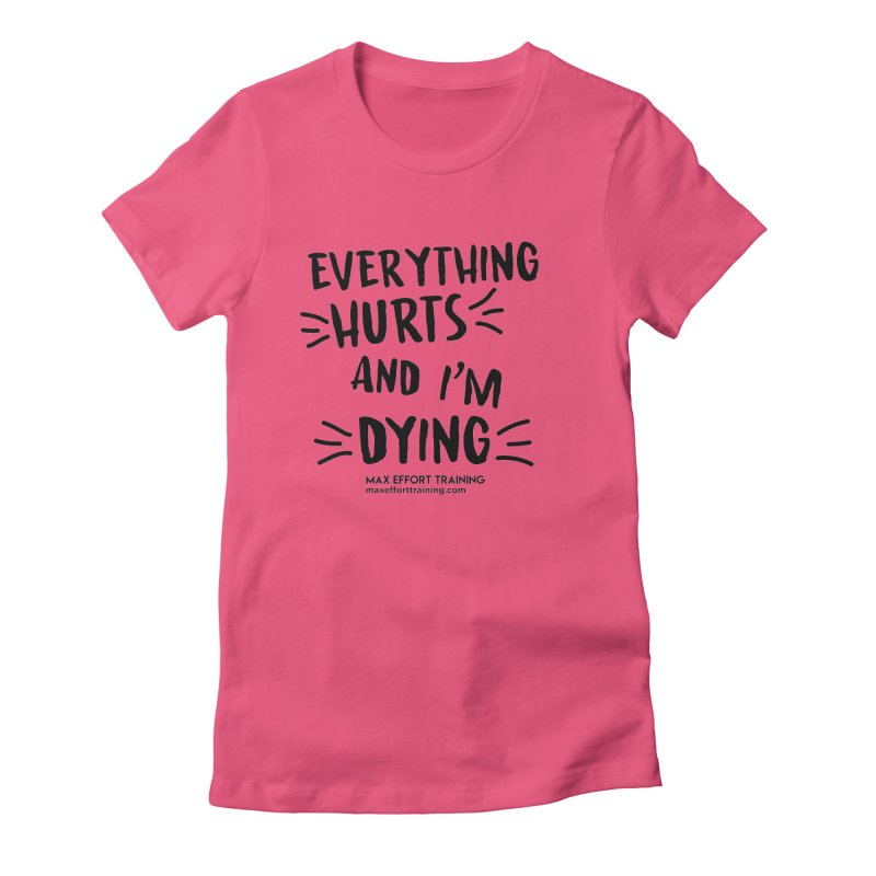 Everything Hurts! Women's Fitted T-Shirt by Max Effort Training