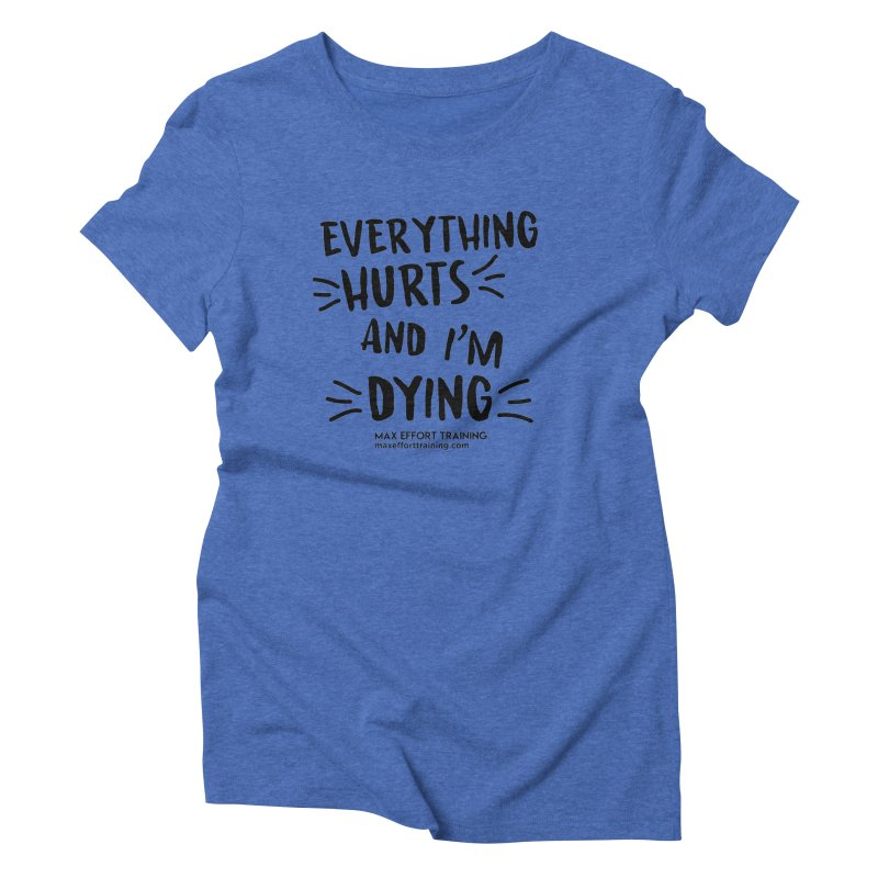 Everything Hurts! Women's Triblend T-Shirt by Max Effort Training