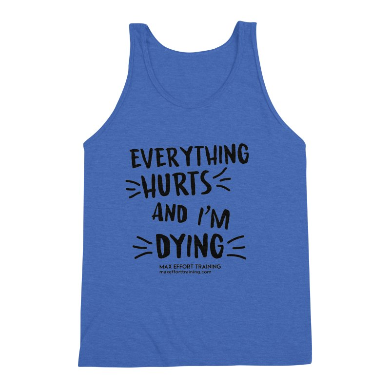 Everything Hurts! Men's Triblend Tank by Max Effort Training