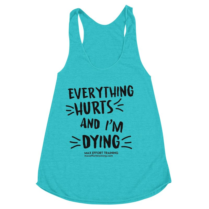 Everything Hurts! Women's Racerback Triblend Tank by Max Effort Training