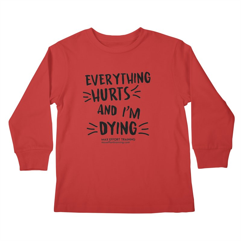 Everything Hurts! Kids Longsleeve T-Shirt by Max Effort Training