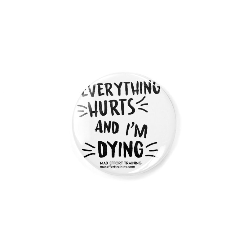 Everything Hurts! Accessories Button by Max Effort Training