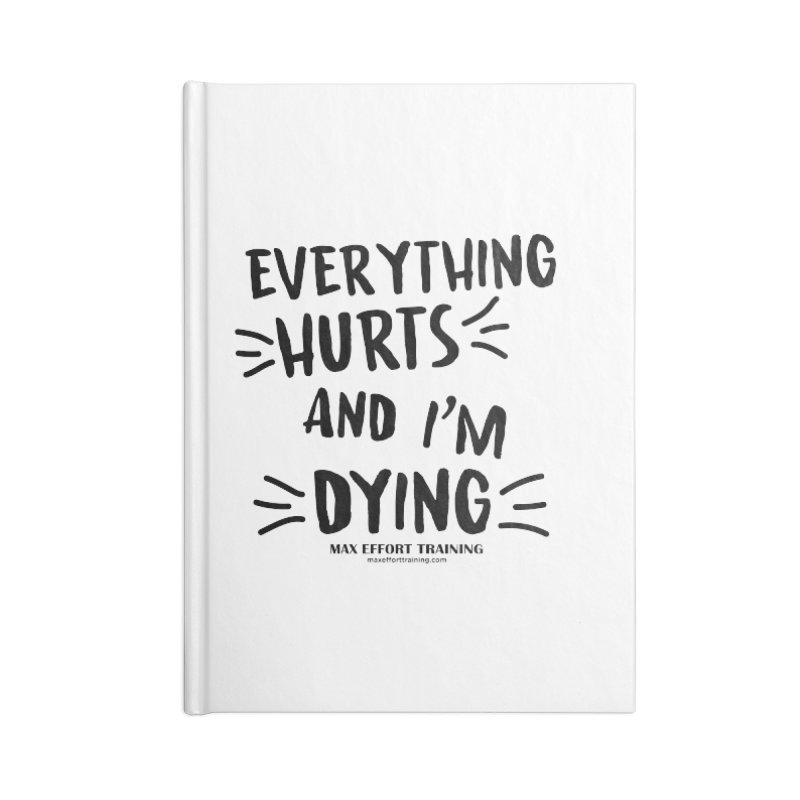 Everything Hurts! Accessories Blank Journal Notebook by Max Effort Training