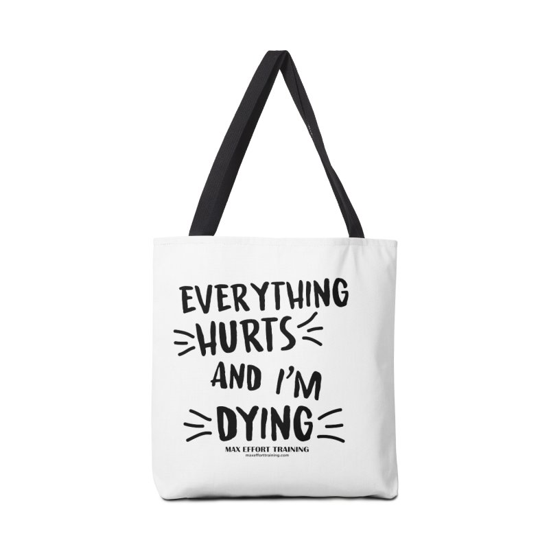 Everything Hurts! Accessories Tote Bag Bag by Max Effort Training